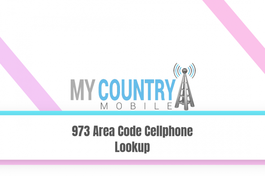 973 Area Code Cellphone Lookup - My Country Mobile