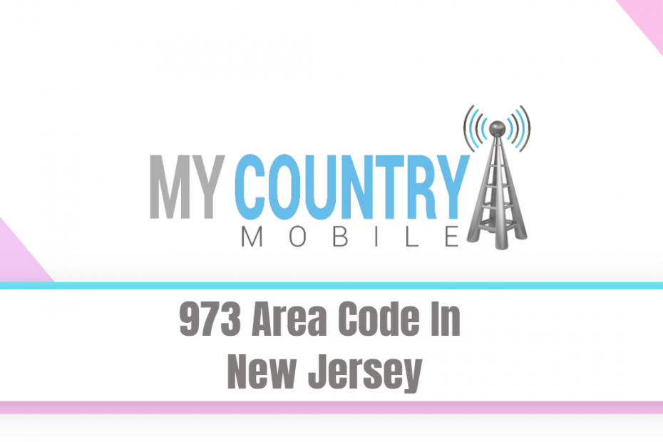 973 Area Code In New Jersey - My Country Mobile