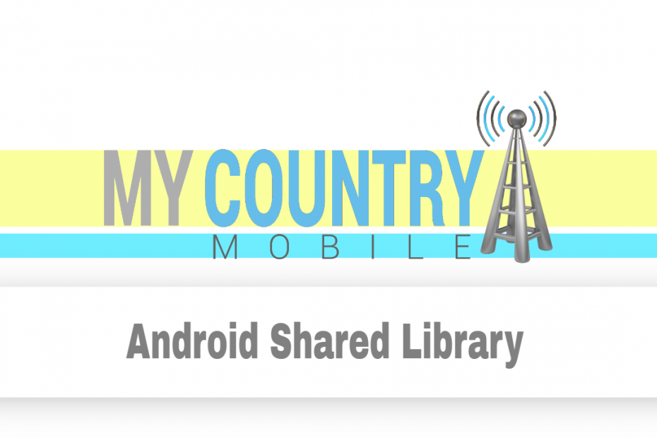 SEO title preview: Android Shared Library - My Country Mobile
