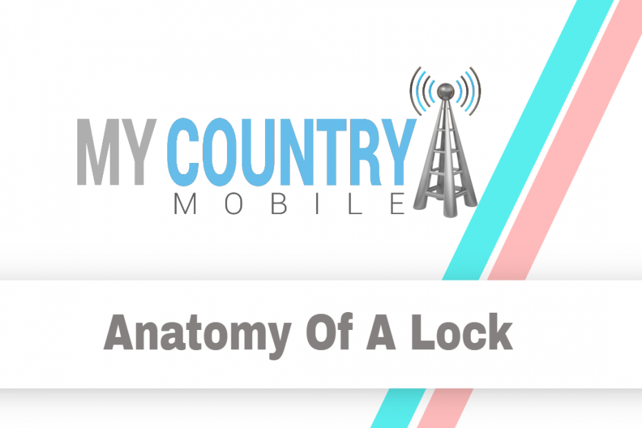 Anatomy Of A Lock - My Country Mobile