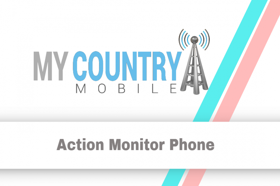 Action Monitor Phone - My Country Mobile