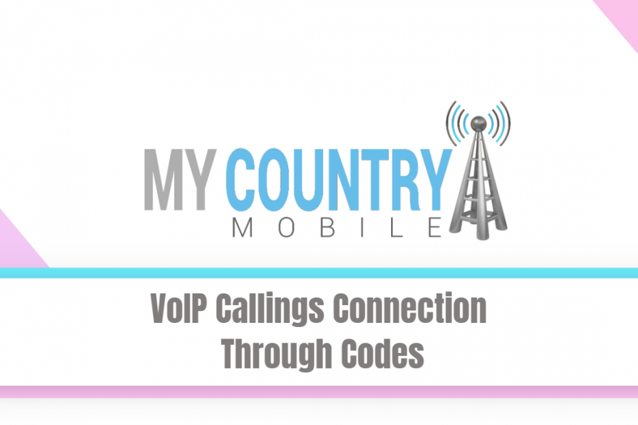 VoIP Callings Connection Through Codes - My Country Mobile