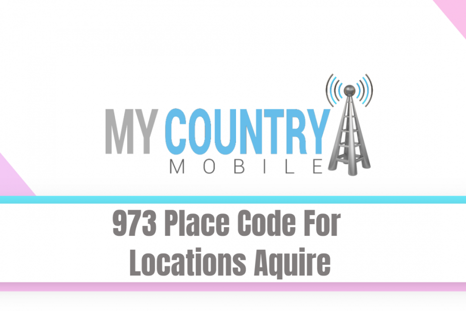 973 Place Code For Locations Aquire - My Country Mobile