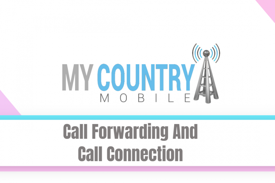 Call Forwarding And Call Connection - My Country Mobile