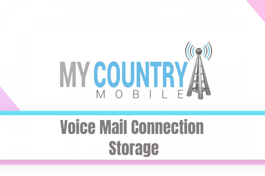 Voice Mail Connection Storage - My Country Mobile