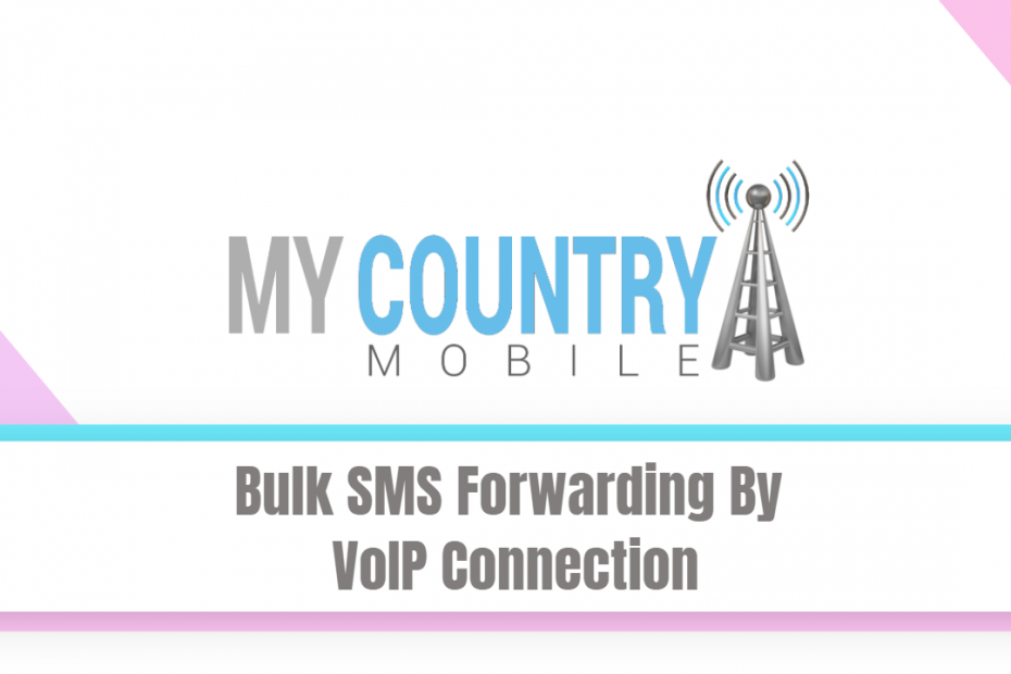 Bulk SMS Forwarding By VoIP Connection - My Country Mobile