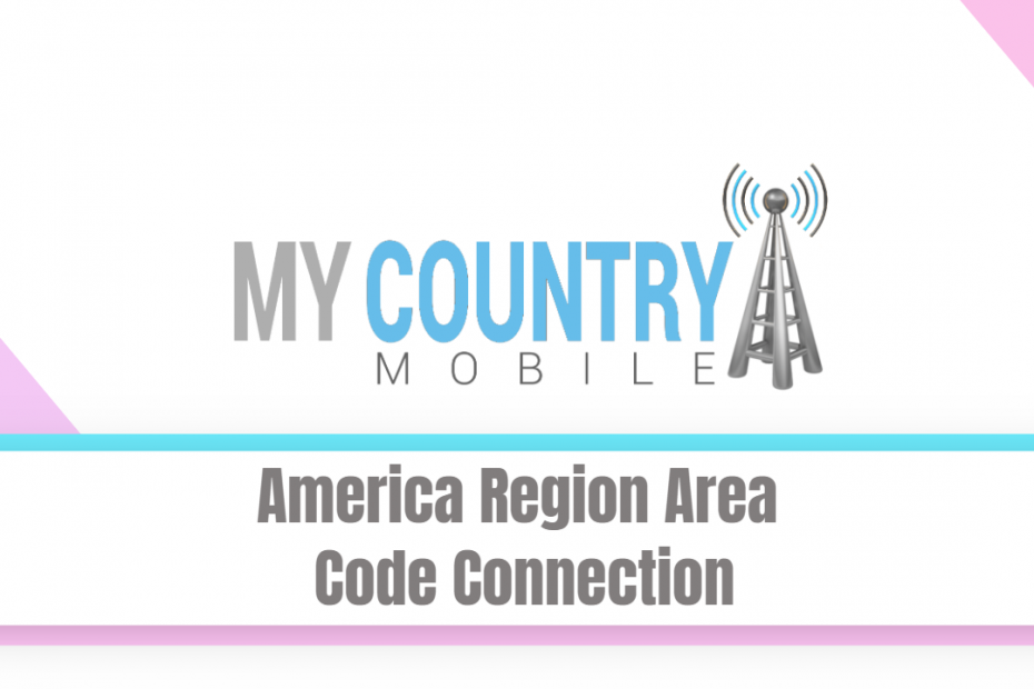 America Region Area Code Connection - My Country Mobile