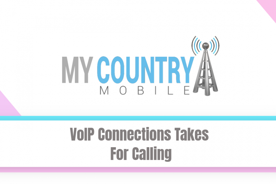VoIP Connections Takes For Calling - My Country Mobile