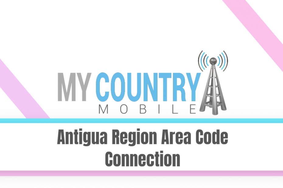 Antigua Region Area Code Connection - My Country Mobile