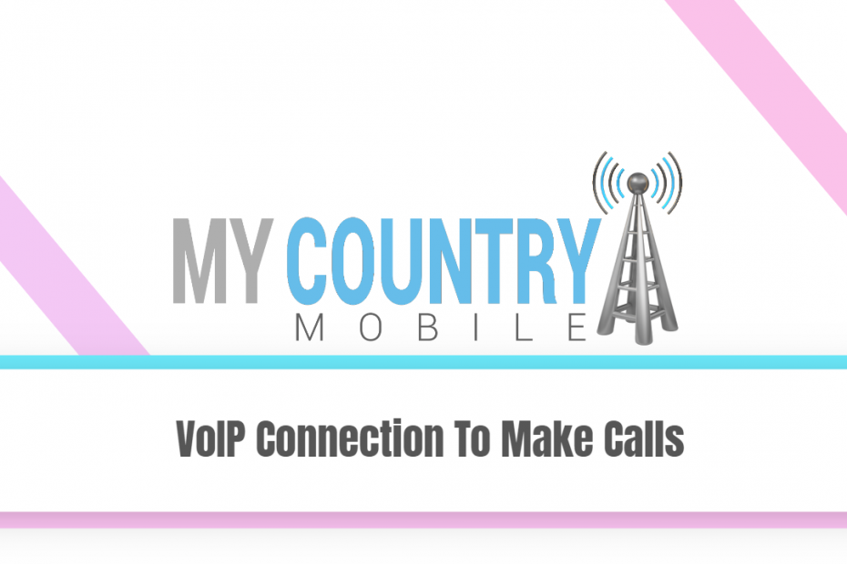 VoIP Connection To Make Calls - My Country Mobile