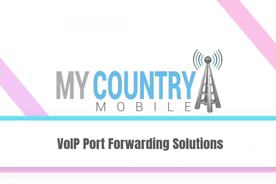 VoIP Port Forwarding Solutions - My Country Mobile