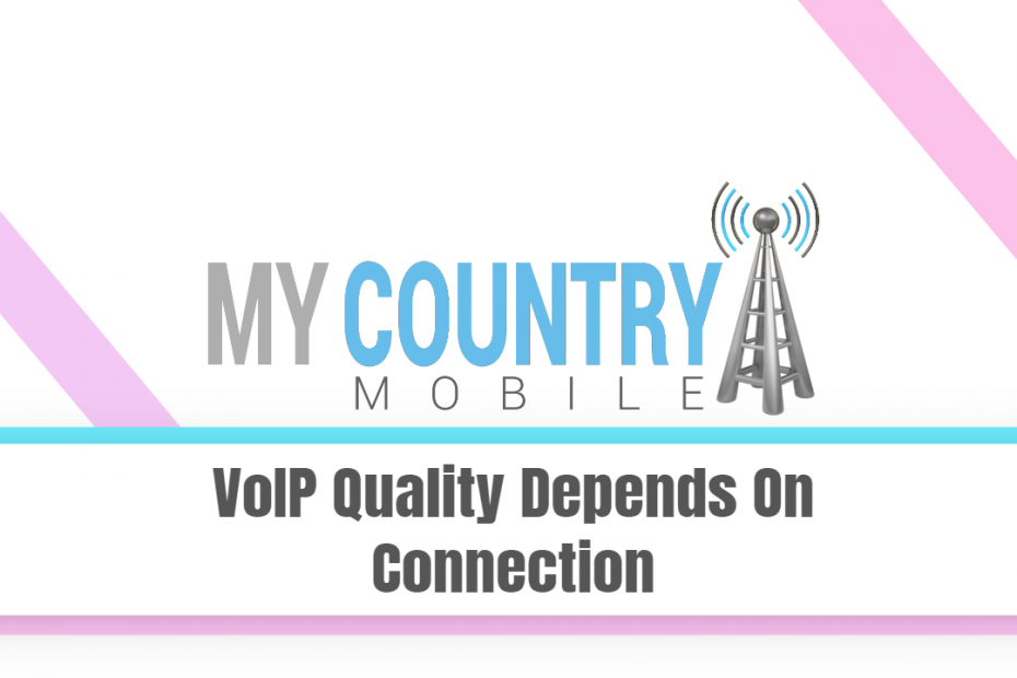 VoIP Quality Depends On Connection - My Country Mobile