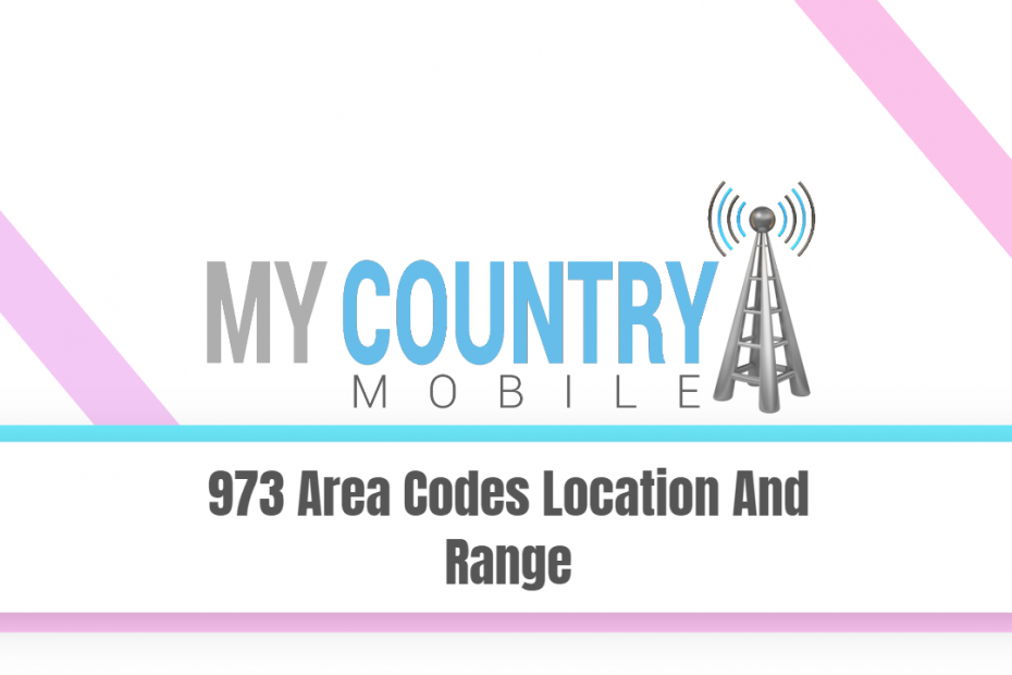 973 Area Codes Location And Range - My Country Mobile