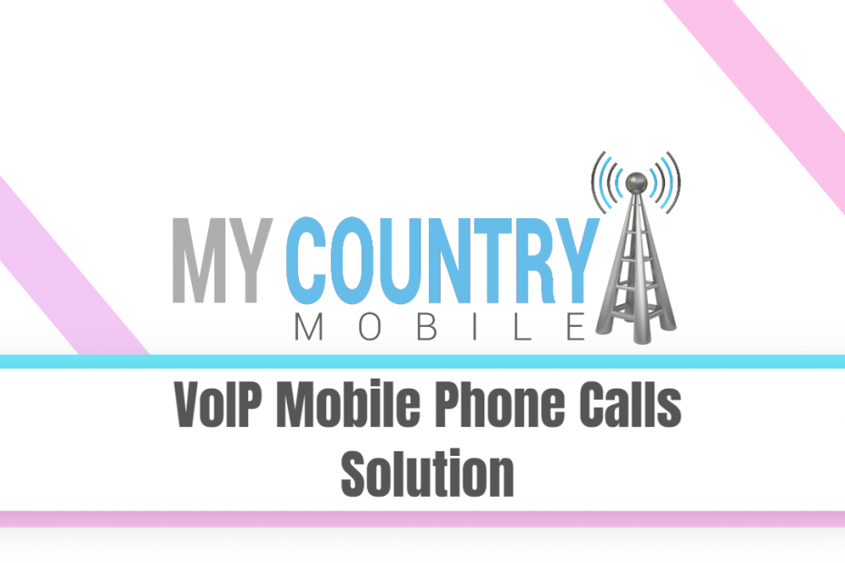 VoIP Mobile Phone Calls Solution - My Country Mobile