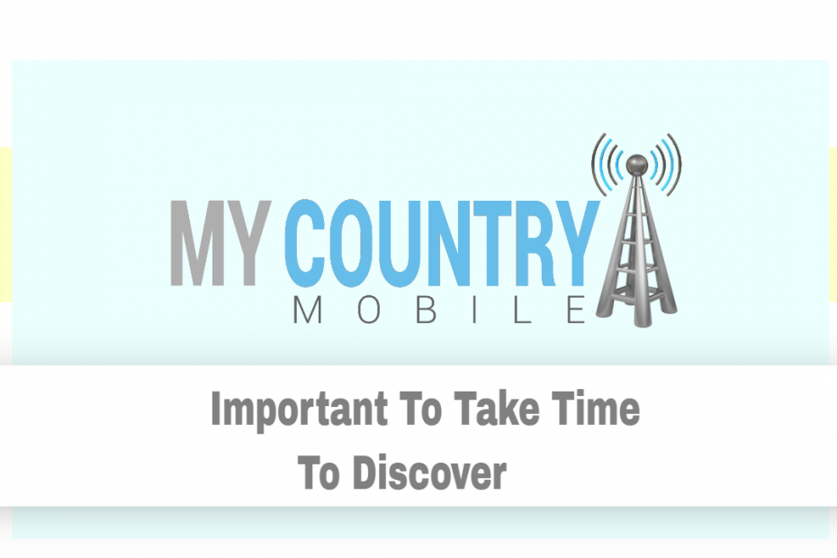 Important To Take Time To Discover - My Country Mobile